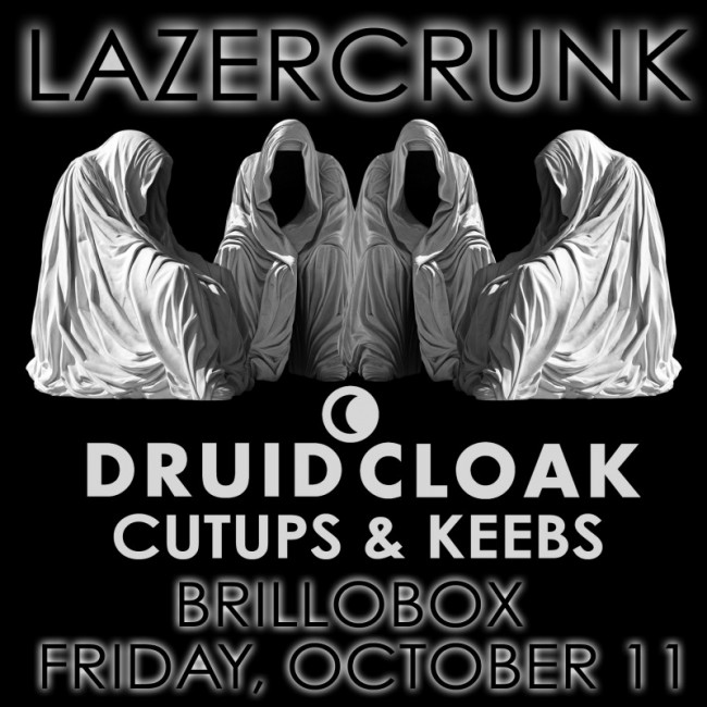 Fri Oct 11th LAZERCRUNK w/ DRUID CLOAK (Symbols / OH), Cutups & Keebs @ Brillobox