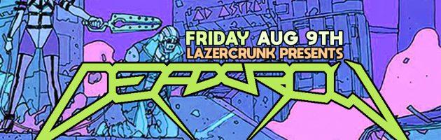 Fri Aug 9th LAZERCRUNK with DEADCROW (NL), Cutups & Keeb$